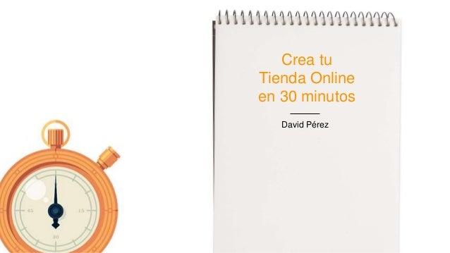Crea tu Tienda Online en 30 minutos David Pérez