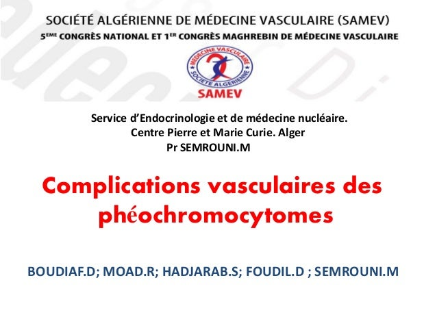Complications vasculaires des phéochromocytomes BOUDIAF.D; MOAD.R; HADJARAB.S; FOUDIL.D ; SEMROUNI.M Service d'Endocrinolo...