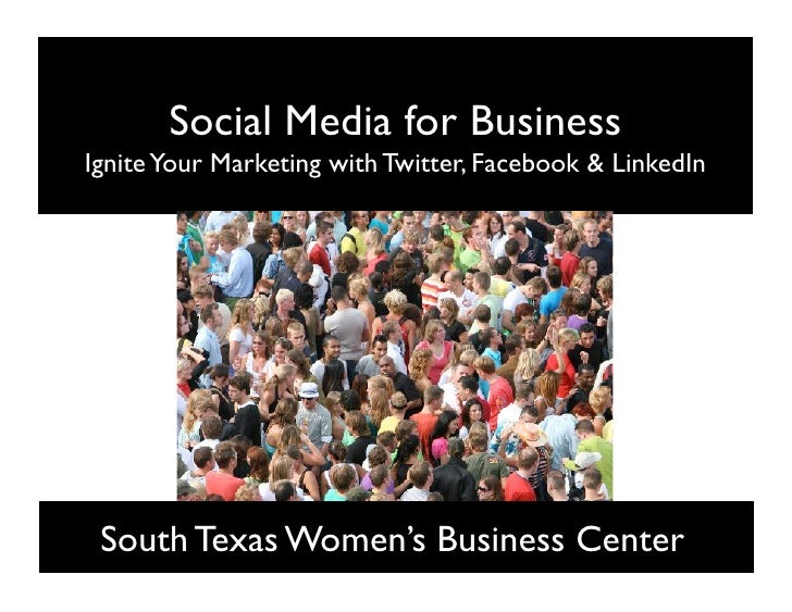 Social Media for Business Ignite Your Marketing with Twitter, Facebook  LinkedIn      South Texas Women's Business Center