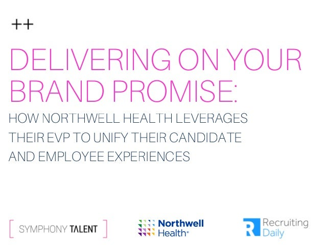 DELIVERING ON YOUR BRAND PROMISE: HOW NORTHWELL HEALTH LEVERAGES THEIR EVP TO UNIFY THEIR CANDIDATE AND EMPLOYEE EXPERIENC...