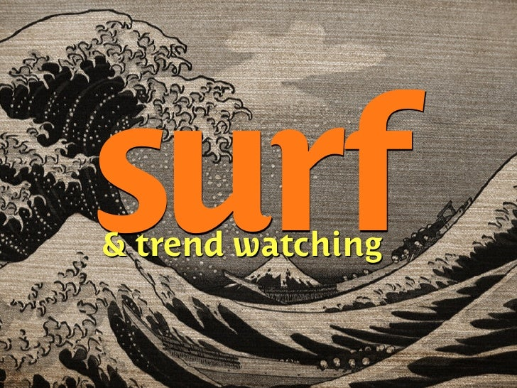 surf & trend watching
