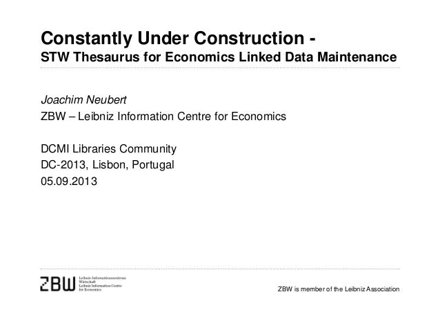 Constantly Under Construction STW Thesaurus for Economics Linked Data Maintenance Joachim Neubert ZBW – Leibniz Informatio...