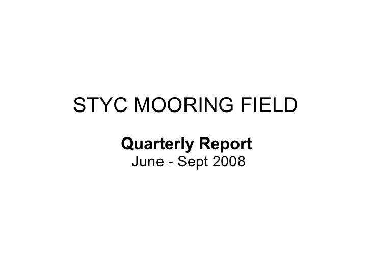 STYC MOORING FIELD <ul><ul><li>Quarterly Report  </li></ul></ul><ul><ul><li>June - Sept 2008 </li></ul></ul>