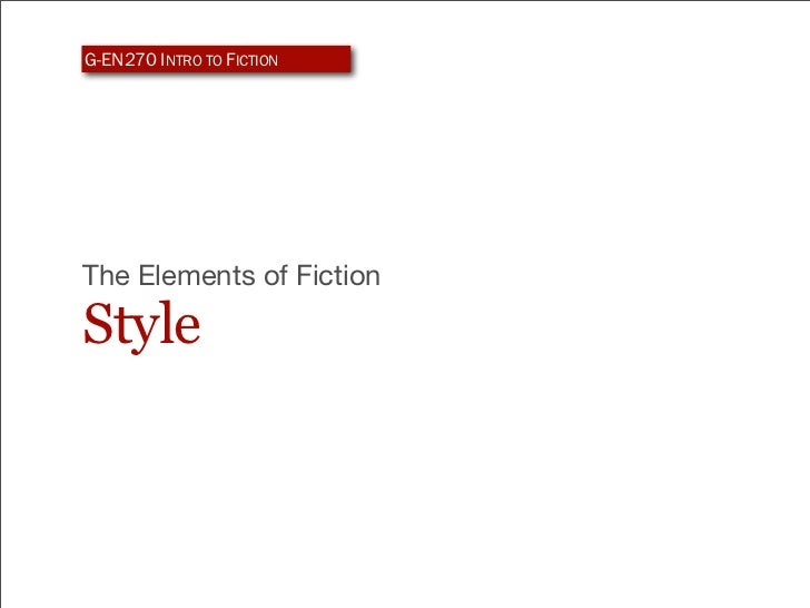 G-EN270 INTRO TO FICTIONThe Elements of FictionStyle