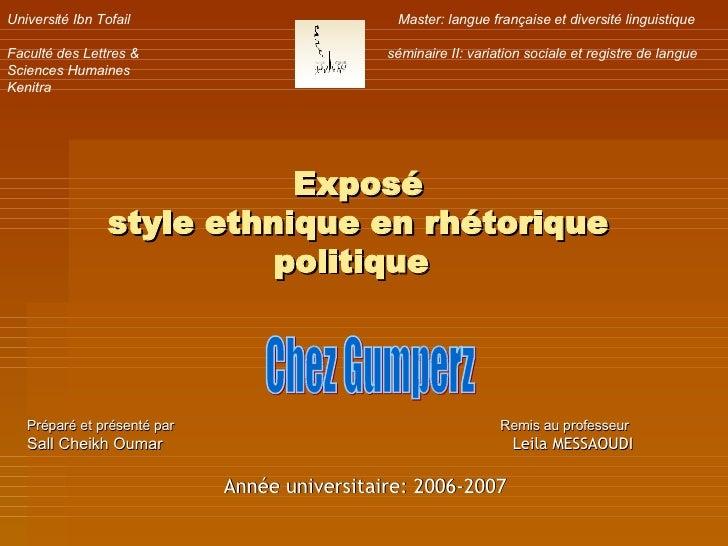 Exposé style ethnique en rhétorique politique   Préparé et présenté par  Remis au professeur Sall Cheikh Oumar  Leila MESS...