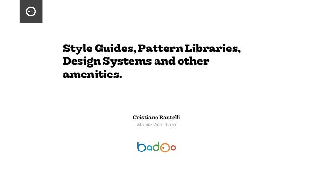 Style Guides,Pattern Libraries, Design Systems and other amenities. Cristiano Rastelli Mobile Web Team
