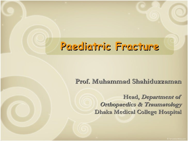 Prof. Muhammad Shahiduzzaman Head,  Department of  Orthopaedics & Traumatology Dhaka Medical College Hospital Paediatric F...