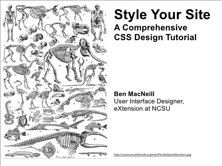Style Your Site A Comprehensive CSS Design Tutorial     Ben MacNeill User Interface Designer, eXtension at NCSU     http:/...