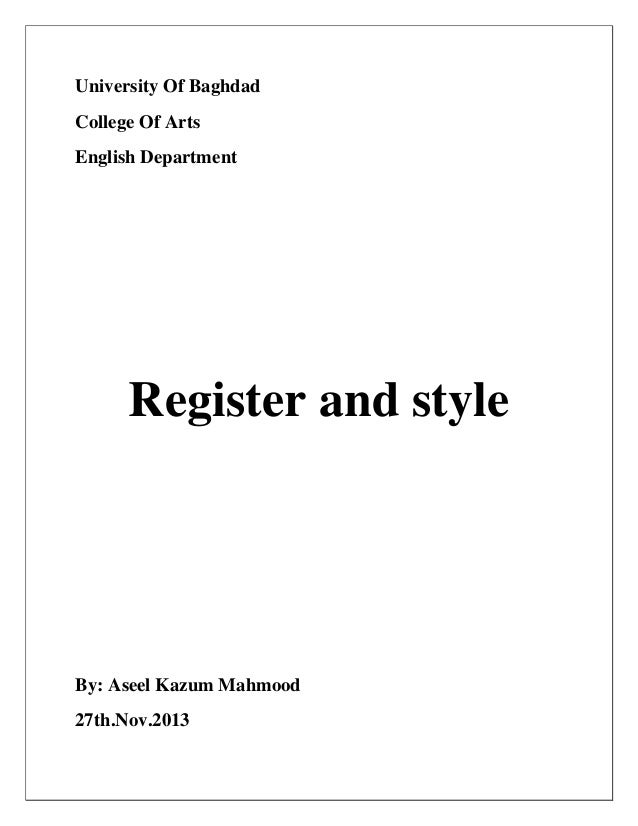 University Of Baghdad College Of Arts English Department Register and style By: Aseel Kazum Mahmood 27th.Nov.2013