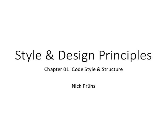 Style & Design Principles Chapter 01: Code Style & Structure Nick Prühs
