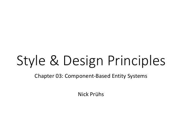 Style & Design Principles Chapter 03: Component-Based Entity Systems Nick Prühs