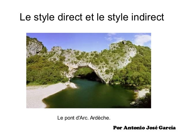 Le style direct et le style indirect Le pont d'Arc. Ardèche. Por Antonio José GarcíaPor Antonio José García