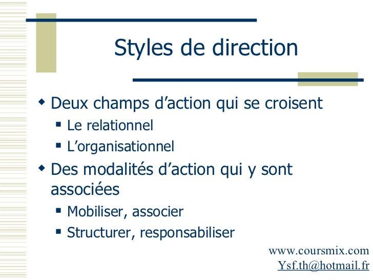 Styles de direction <ul><li>Deux champs d'action qui se croisent </li></ul><ul><ul><li>Le relationnel </li></ul></ul><ul><...