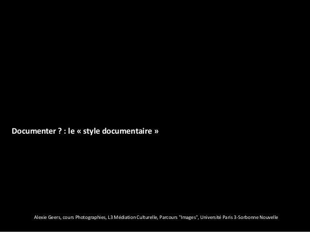 """Documenter ? : le « style documentaire »      Alexie Geers, cours Photographies, L3 Médiation Culturelle, Parcours """"Images..."""