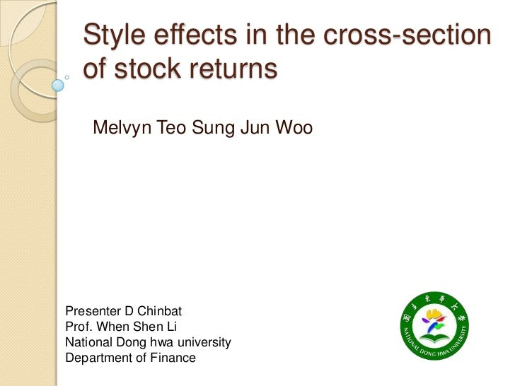 Style effects in the cross-section  of stock returns    Melvyn Teo Sung Jun WooPresenter D ChinbatProf. When Shen LiNation...