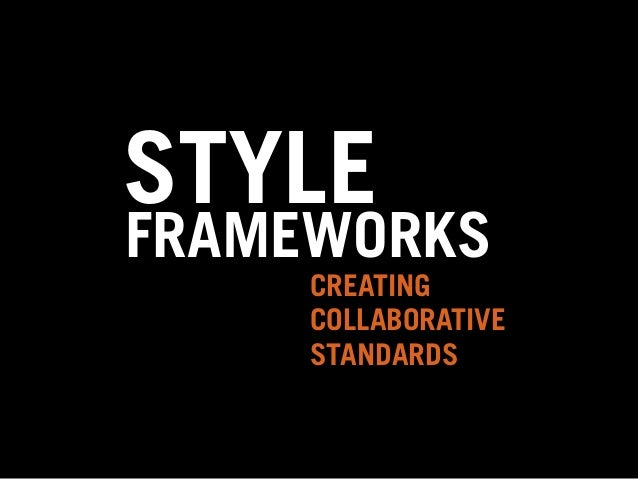STYLE  FRAMEWORKS  CREATING  STANDARDS  COLLABORATIVE