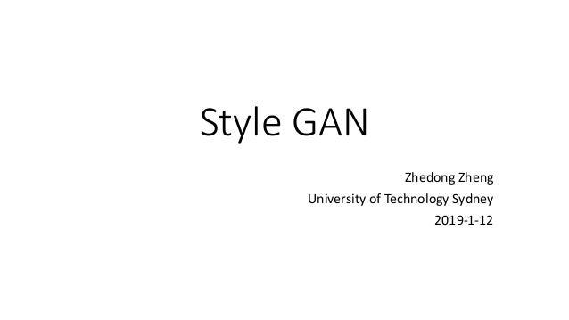 Style GAN Zhedong Zheng University of Technology Sydney 2019-1-12