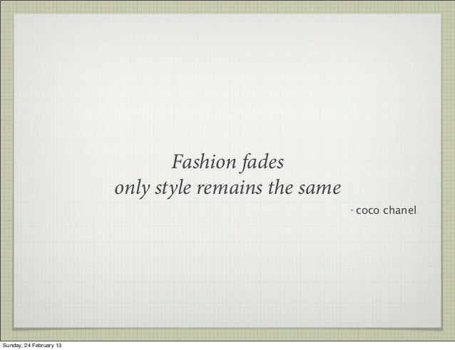 Fashion fades                         only style remains the same                                                       - ...