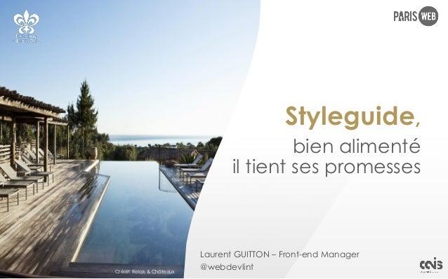 Styleguide, bien alimenté il tient ses promesses Laurent GUITTON – Front-end Manager @webdevlintCrédit: Relais & ChâteauxC...