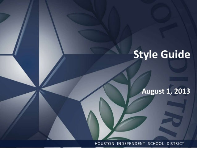 Style Guide August 1, 2013  HOUSTON INDEPENDENT SCHOOL DISTRICT