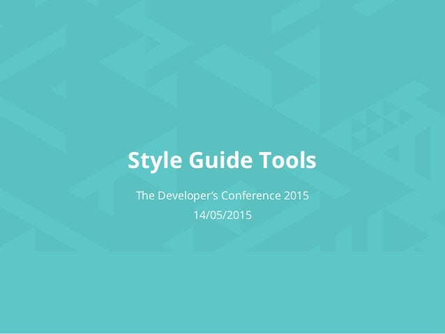 The Developer's Conference 2015 14/05/2015 Style Guide Tools