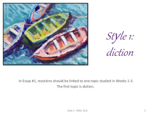 style diction style 1 diction in essay 1 reactions should be linked to one topic