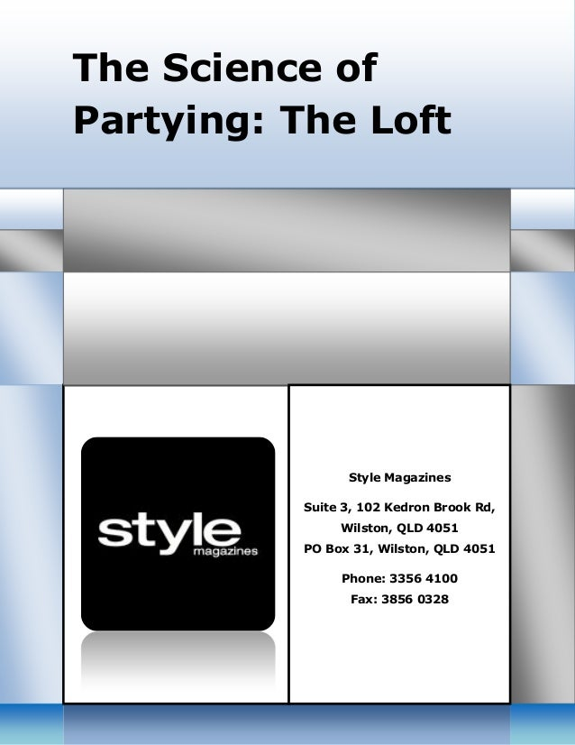 The Science of Partying: The Loft Style Magazines Suite 3, 102 Kedron Brook Rd, Wilston, QLD 4051 PO Box 31, Wilston, QLD ...