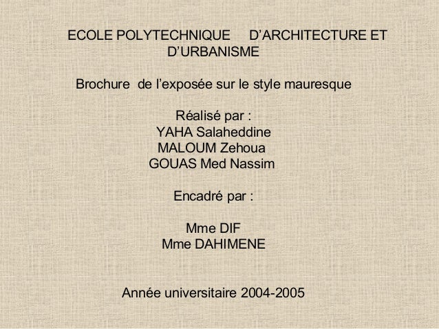 Style mauresque. ECOLE POLYTECHNIQUE D\u0027ARCHITECTURE ET D\u0027URBANISME Brochure  de l\u0027exposée sur le