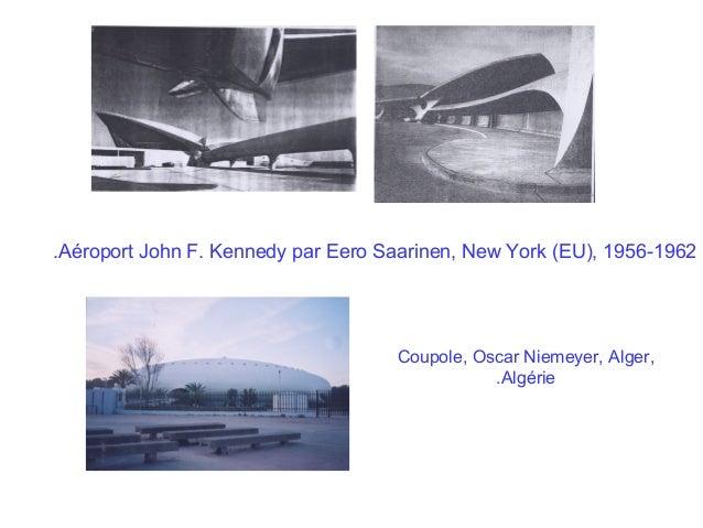 .Aéroport John F. Kennedy par Eero Saarinen, New York (EU), 1956-1962  Coupole, Oscar Niemeyer, Alger, .Algérie