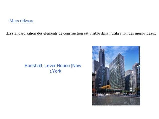 :Murs rideaux .La standardisation des éléments de construction est visible dans l'utilisation des murs-rideaux  Bunshaft, ...
