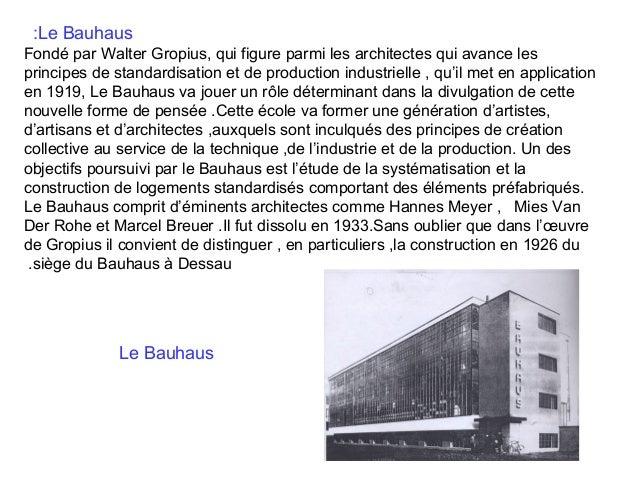 :Le Bauhaus Fondé par Walter Gropius, qui figure parmi les architectes qui avance les principes de standardisation et de p...
