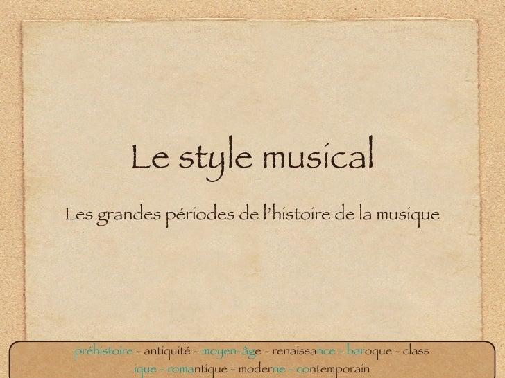 Le style musical <ul><li>Les grandes périodes de l'histoire de la musique </li></ul>préhistoire  - antiquité -  moyen-âg e...