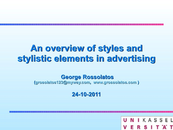 An overview of styles and stylistic elements in advertising  George Rossolatos ( [email_address] ,  www.grossolatos.com  )...