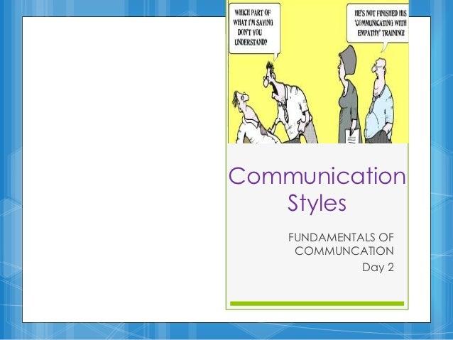 Communication   Styles    FUNDAMENTALS OF     COMMUNCATION              Day 2
