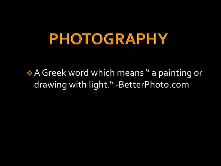 " A Greek word which means "" a painting or drawing with light."" -BetterPhoto.com"