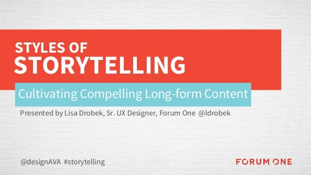 Cultivating Compelling Long-form Content @designAVA #storytelling STYLES OF STORYTELLING Presented by Lisa Drobek, Sr. UX ...