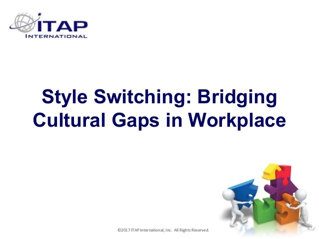 CULTURAL HARMONY: WORKING IN A MULTI-CULTURAL COMPANY 1 ©2017 ITAP International, Inc. All Rights Reserved. 11 Style Switc...