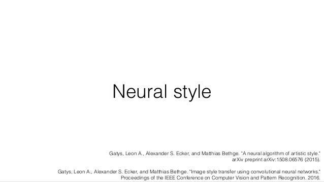 "Neural style Gatys, Leon A., Alexander S. Ecker, and Matthias Bethge. ""A neural algorithm of artistic style."" arXiv prepri..."