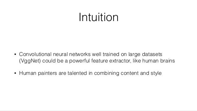 Intuition • Convolutional neural networks well trained on large datasets (VggNet) could be a powerful feature extractor, l...