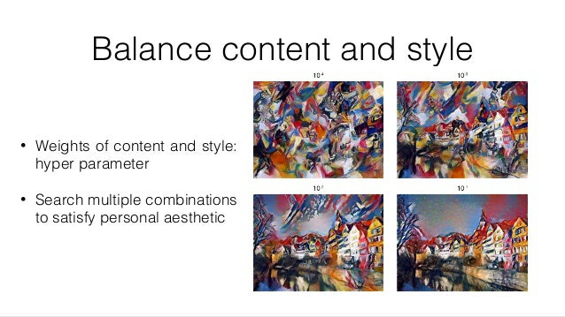 Balance content and style • Weights of content and style: hyper parameter • Search multiple combinations to satisfy person...