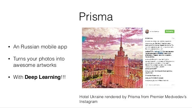 Prisma • An Russian mobile app • Turns your photos into awesome artworks • With Deep Learning!!! Hotel Ukraine rendered by...