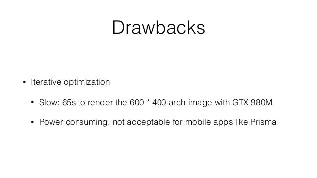Drawbacks • Iterative optimization • Slow: 65s to render the 600 * 400 arch image with GTX 980M • Power consuming: not acc...