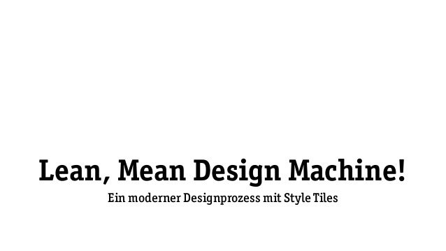Lean, Mean Design Machine! Ein moderner Designprozess mit Style Tiles