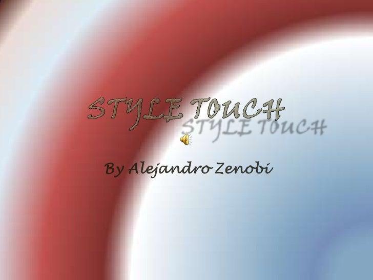 Style touch<br />By Alejandro Zenobi<br />