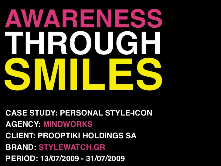 AWARENESS THROUGH SMILES CASE STUDY: PERSONAL STYLE-ICON AGENCY: MINDWORKS CLIENT: PROOPTIKI HOLDINGS SA BRAND: STYLEWATCH...