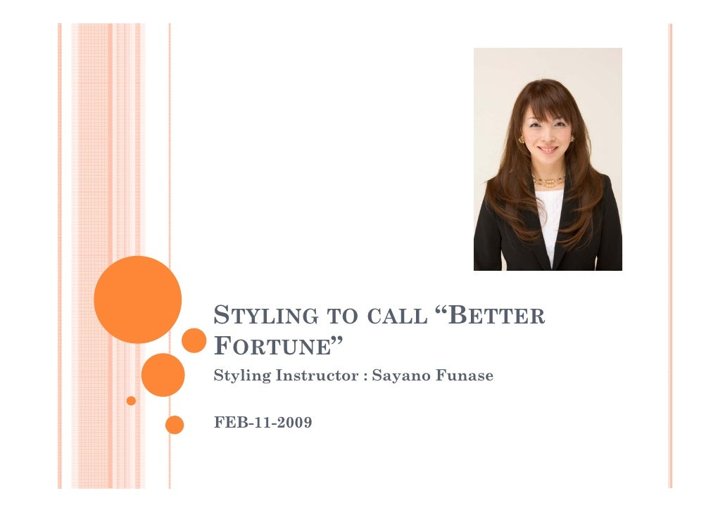 "STYLING TO CALL ""BETTER                  BETTER FORTUNE"" Styling Instructor : S St li   It     t     Sayano F             ..."