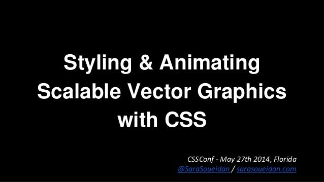 Styling & Animating Scalable Vector Graphics with CSS CSSConf - May 27th 2014, Florida @SaraSoueidan / sarasoueidan.com