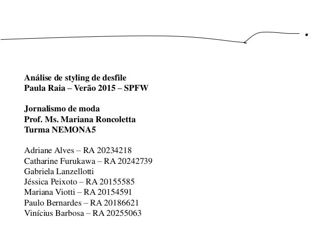 Análise de styling de desfile Paula Raia – Verão 2015 – SPFW Jornalismo de moda Prof. Ms. Mariana Roncoletta Turma NEMONA5...