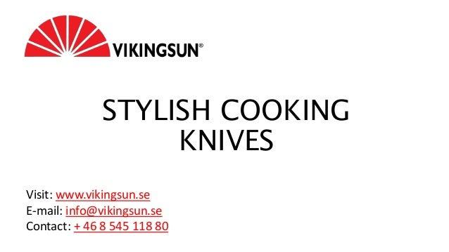STYLISH COOKING KNIVES Visit: www.vikingsun.se E-mail: info@vikingsun.se Contact: + 46 8 545 118 80