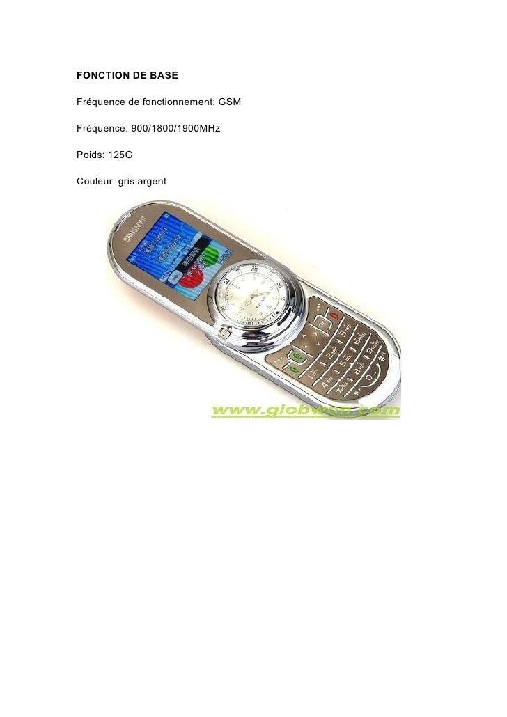 FONCTION DE BASE  Fréquence de fonctionnement: GSM  Fréquence: 900/1800/1900MHz  Poids: 125G  Couleur: gris argent